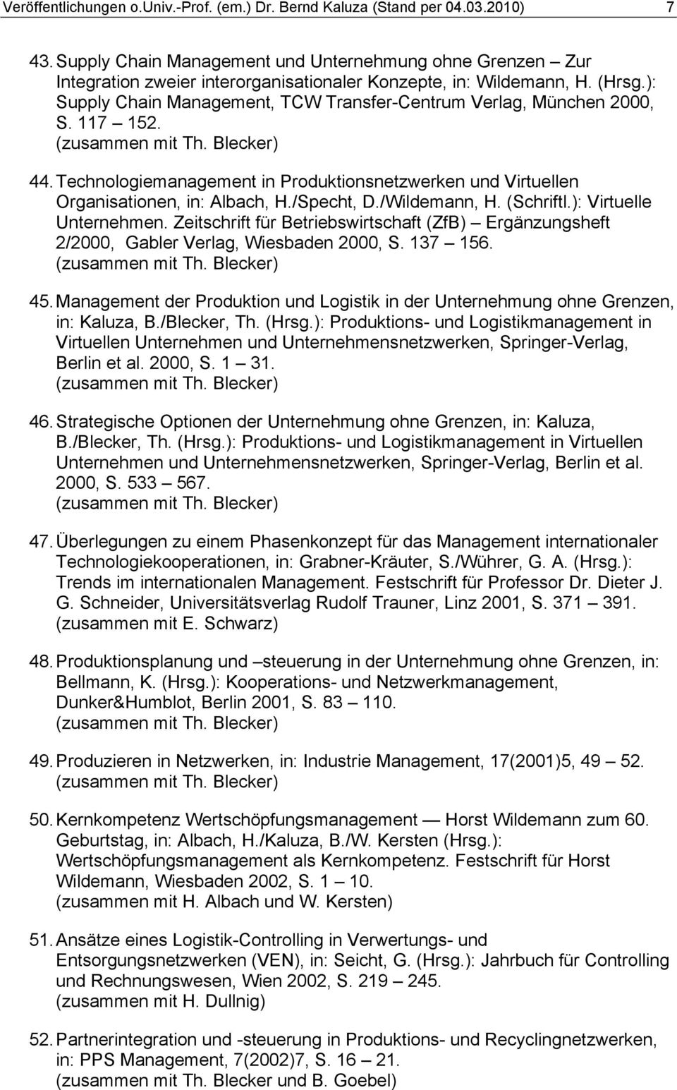 ): Supply Chain Management, TCW Transfer-Centrum Verlag, München 2000, S. 117 152. 44. Technologiemanagement in Produktionsnetzwerken und Virtuellen Organisationen, in: Albach, H./Specht, D.