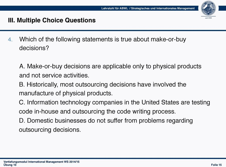 Make-or-buy decisions are applicable only to physical products and not service activities. B.