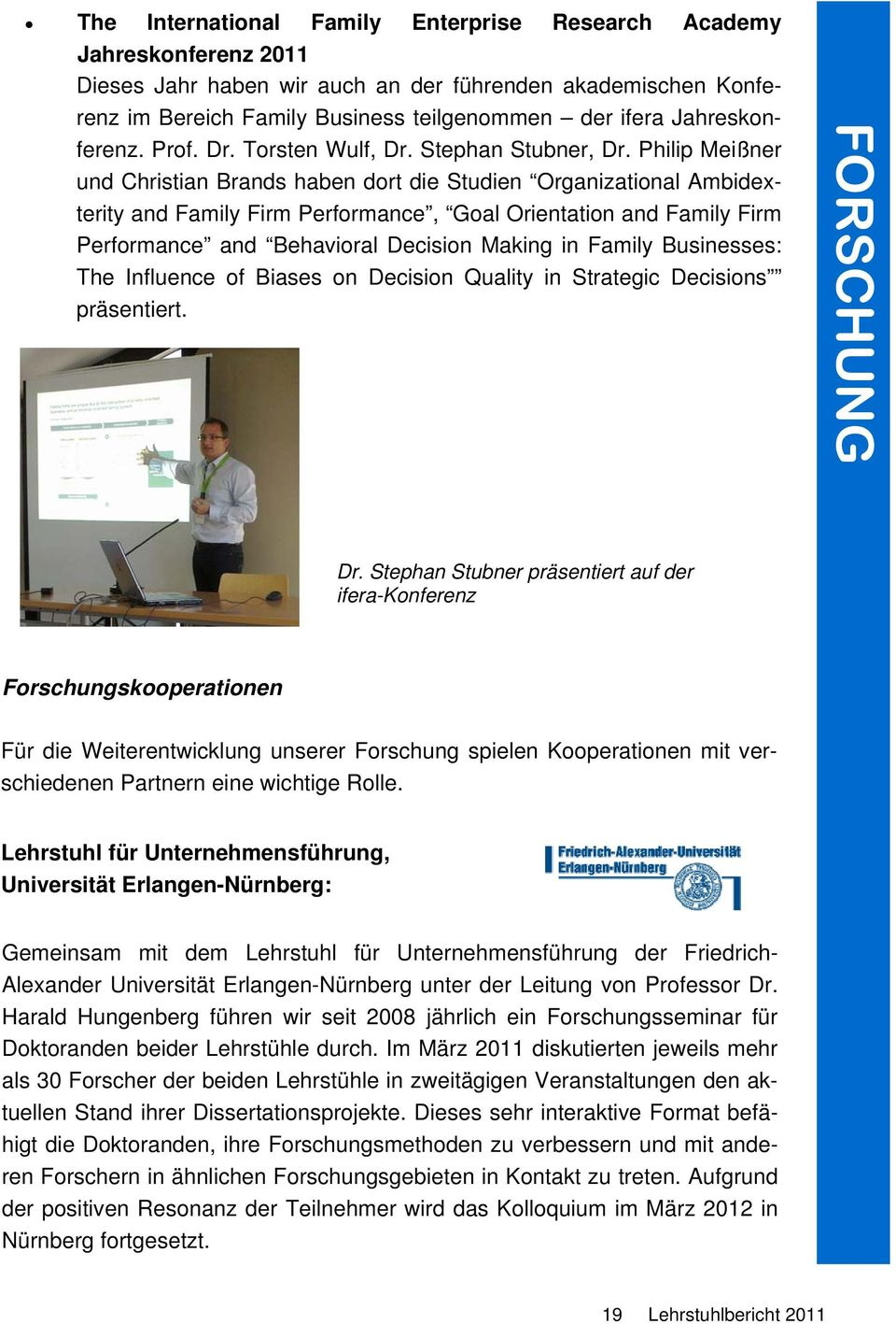 Philip Meißner und Christian Brands haben dort die Studien Organizational Ambidexterity and Family Firm Performance, Goal Orientation and Family Firm Performance and Behavioral Decision Making in
