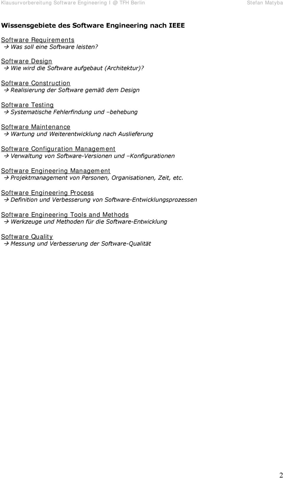 Software Configuration Management Verwaltung von Software-Versionen und Konfigurationen Software Engineering Management Projektmanagement von Personen, Organisationen, Zeit, etc.