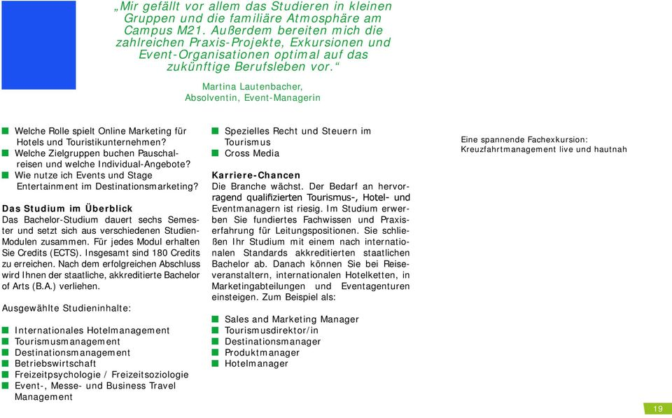 Martina Lautenbacher, Absolventin, Event-Managerin Welche Rolle spielt Online Marketing für Hotels und Touristikunternehmen? Welche Zielgruppen buchen Pauschalreisen und welche Individual-Angebote?