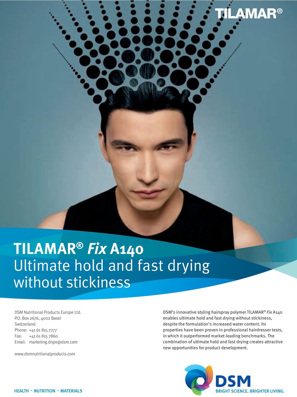 com DSM s innovative styling hairspray polymer TILAMAR Fix A140 enables ultimate hold and fast drying without stickiness, despite the formulation s increased