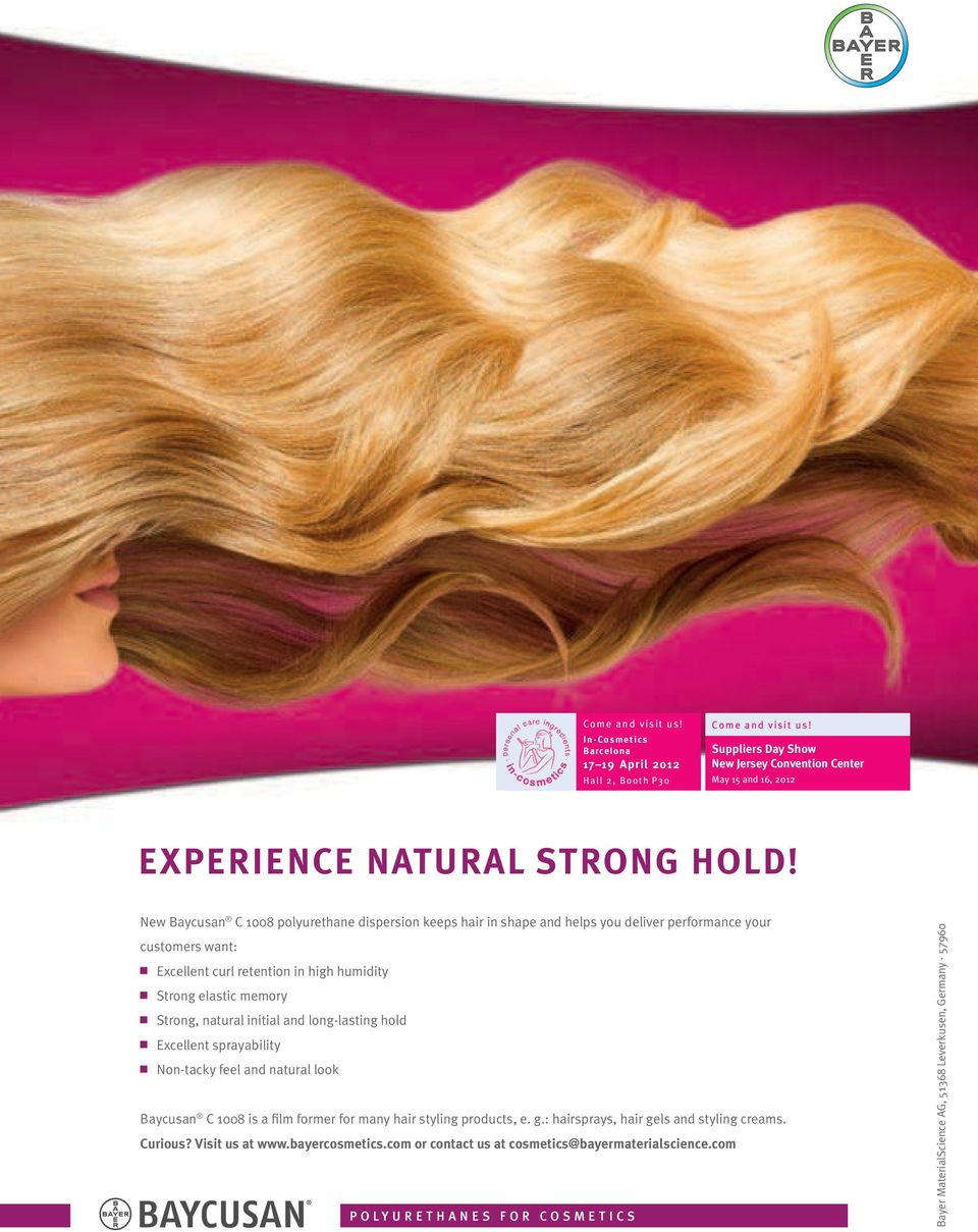 initial and long-lasting hold Excellent sprayability Non-tacky feel and natural look Baycusan C 1008 is a film former for many hair styling products, e. g.: hairsprays, hair gels and styling creams.