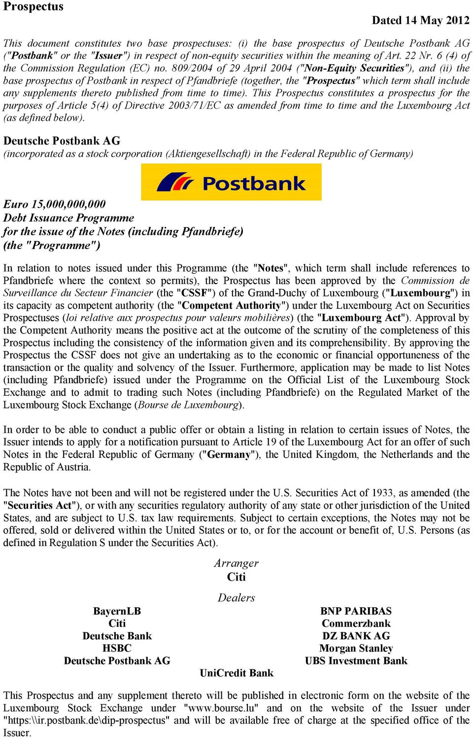 "809/2004 of 29 April 2004 (""Non-Equity Securities""), and (ii) the base prospectus of Postbank in respect of Pfandbriefe (together, the ""Prospectus"" which term shall include any supplements thereto"