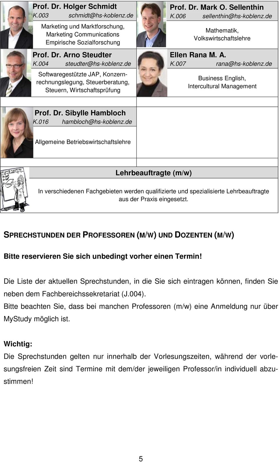 de Mathematik, Volkswirtschaftslehre Ellen Rana M. A. K.007 rana@hs-koblenz.de Business English, Intercultural Management Prof. Dr. Sibylle Hambloch K.016 hambloch@hs-koblenz.