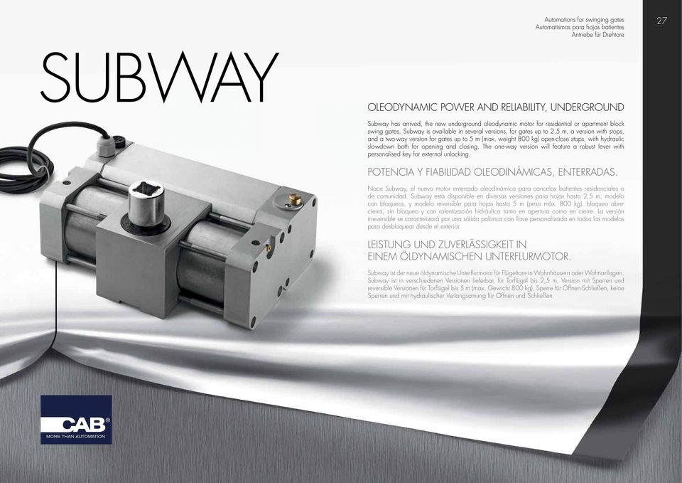 weight 800 kg) open-close stops, with hydraulic slowdown both for opening and closing. The one-way version will feature a robust lever with personalised key for external unlocking.