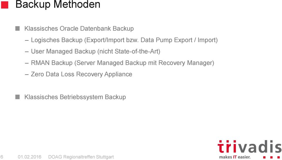 Data Pump Export / Import) User Managed Backup (nicht State-of-the-Art)