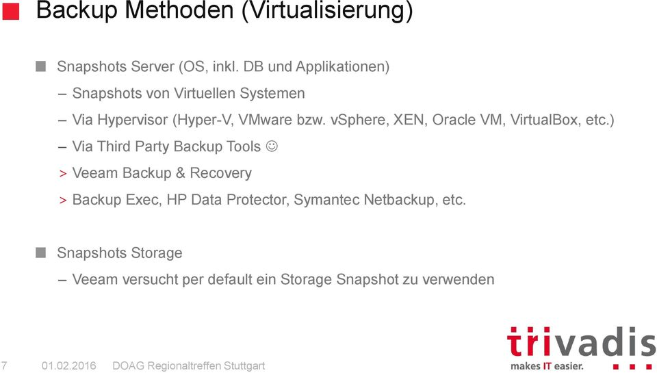 vsphere, XEN, Oracle VM, VirtualBox, etc.