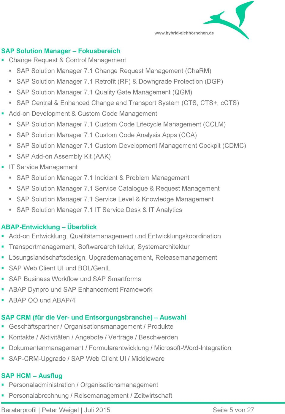 1 Quality Gate Management (QGM) SAP Central & Enhanced Change and Transport System (CTS, CTS+, ccts) Add-on Development & Custom Code Management SAP Solution Manager 7.