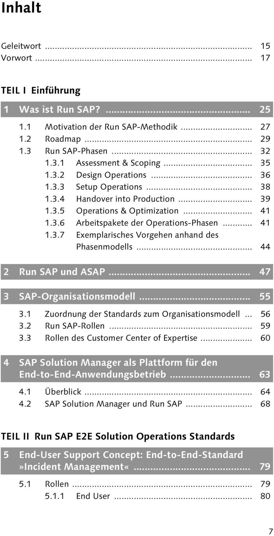 .. 44 2 Run SAP und ASAP... 47 3 SAP-Organisationsmodell... 55 3.1 Zuordnung der Standards zum Organisationsmodell... 56 3.2 Run SAP-Rollen... 59 3.3 Rollen des Customer Center of Expertise.