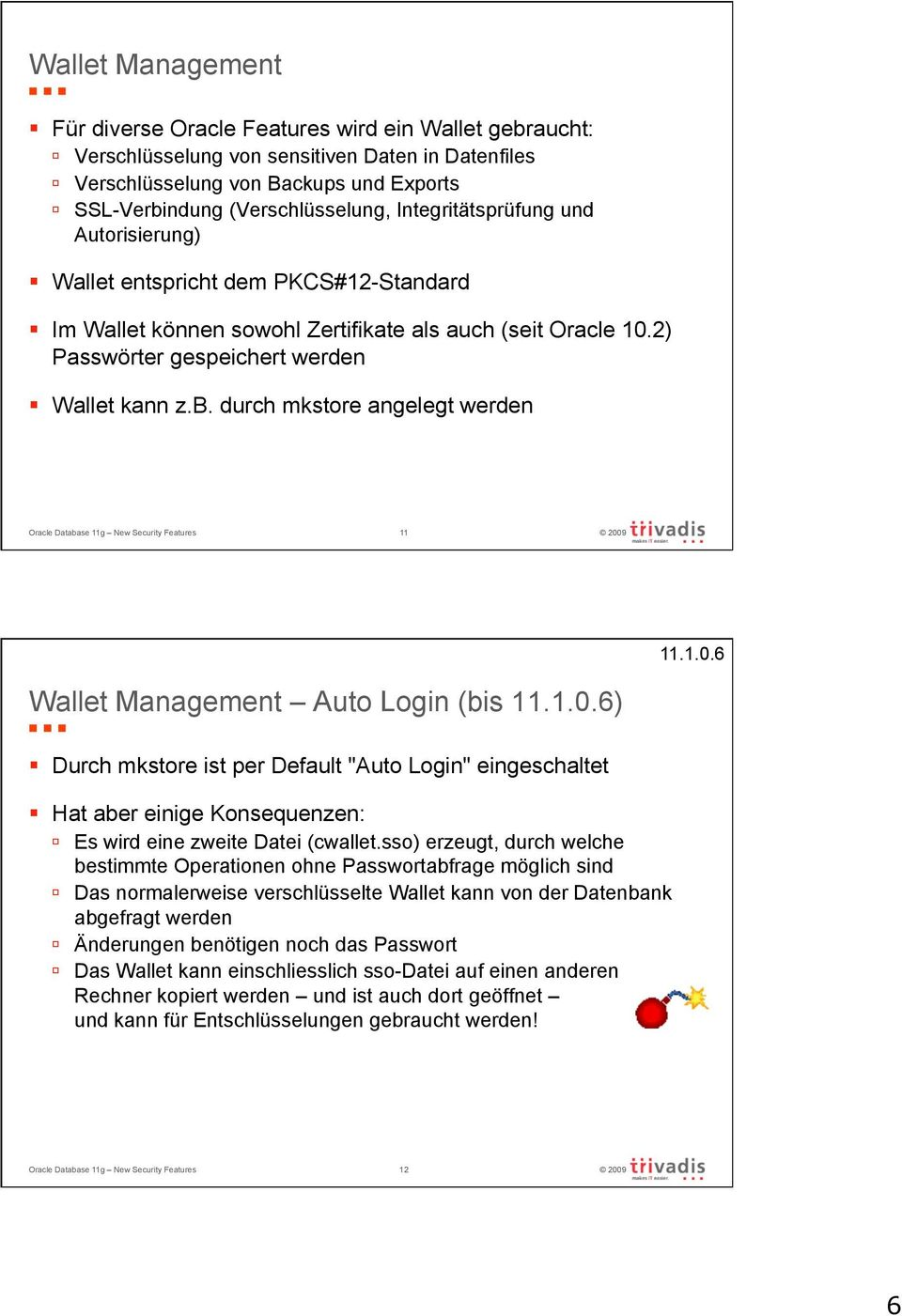 "durch mkstore angelegt werden Oracle Database 11g New Security Features 11 Wallet Management Auto Login (bis ) Durch mkstore ist per Default ""Auto Login"" eingeschaltet Hat aber einige Konsequenzen:"