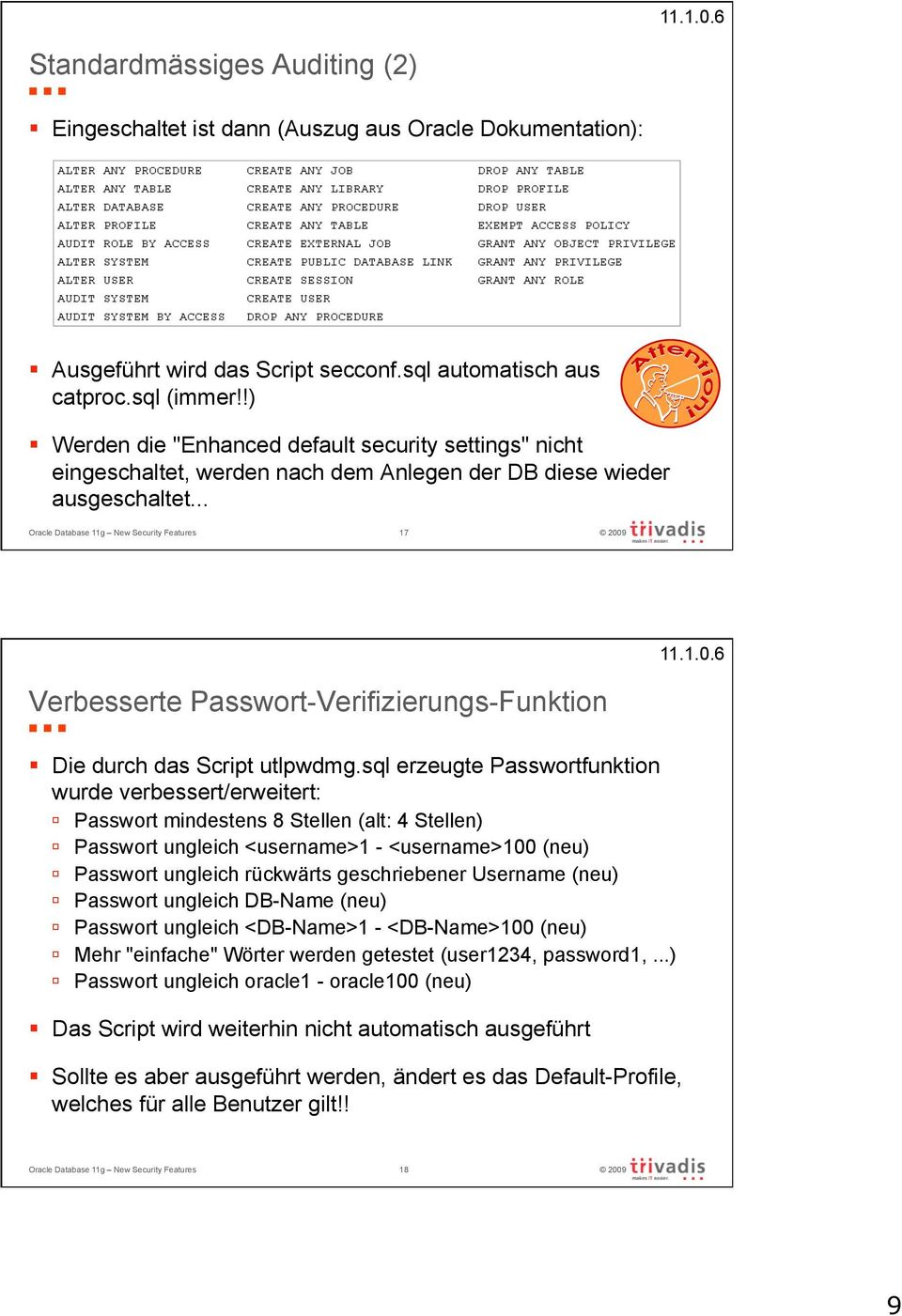 .. Oracle Database 11g New Security Features 17 Verbesserte Passwort-Verifizierungs-Funktion Die durch das Script utlpwdmg.