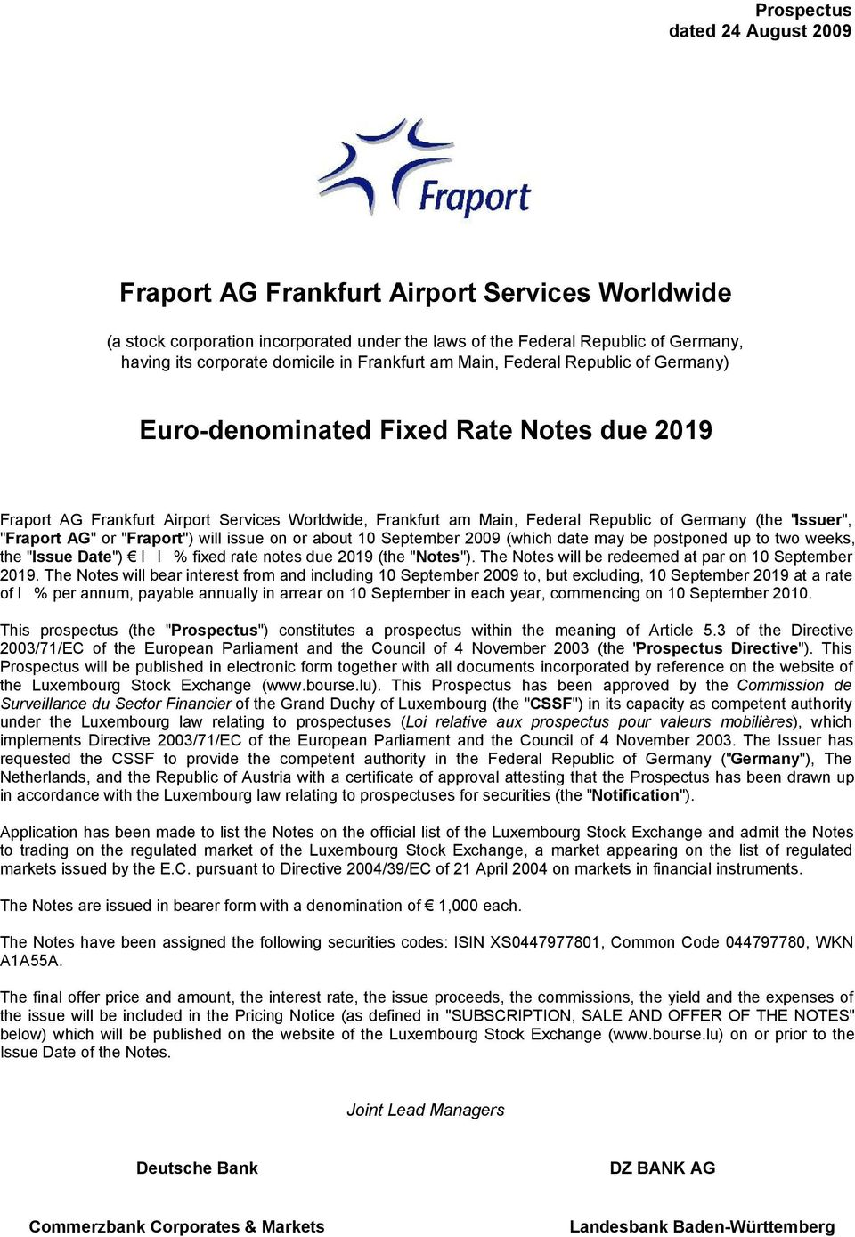 """Issuer"", ""Fraport AG"" or ""Fraport"") will issue on or about 10 September 2009 (which date may be postponed up to two weeks, the ""Issue Date"") % fixed rate notes due 2019 (the ""Notes"")."