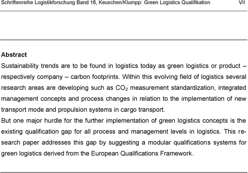 Within this evolving field of logistics several research areas are developing such as CO 2 measurement standardization, integrated management concepts and process changes in relation to the