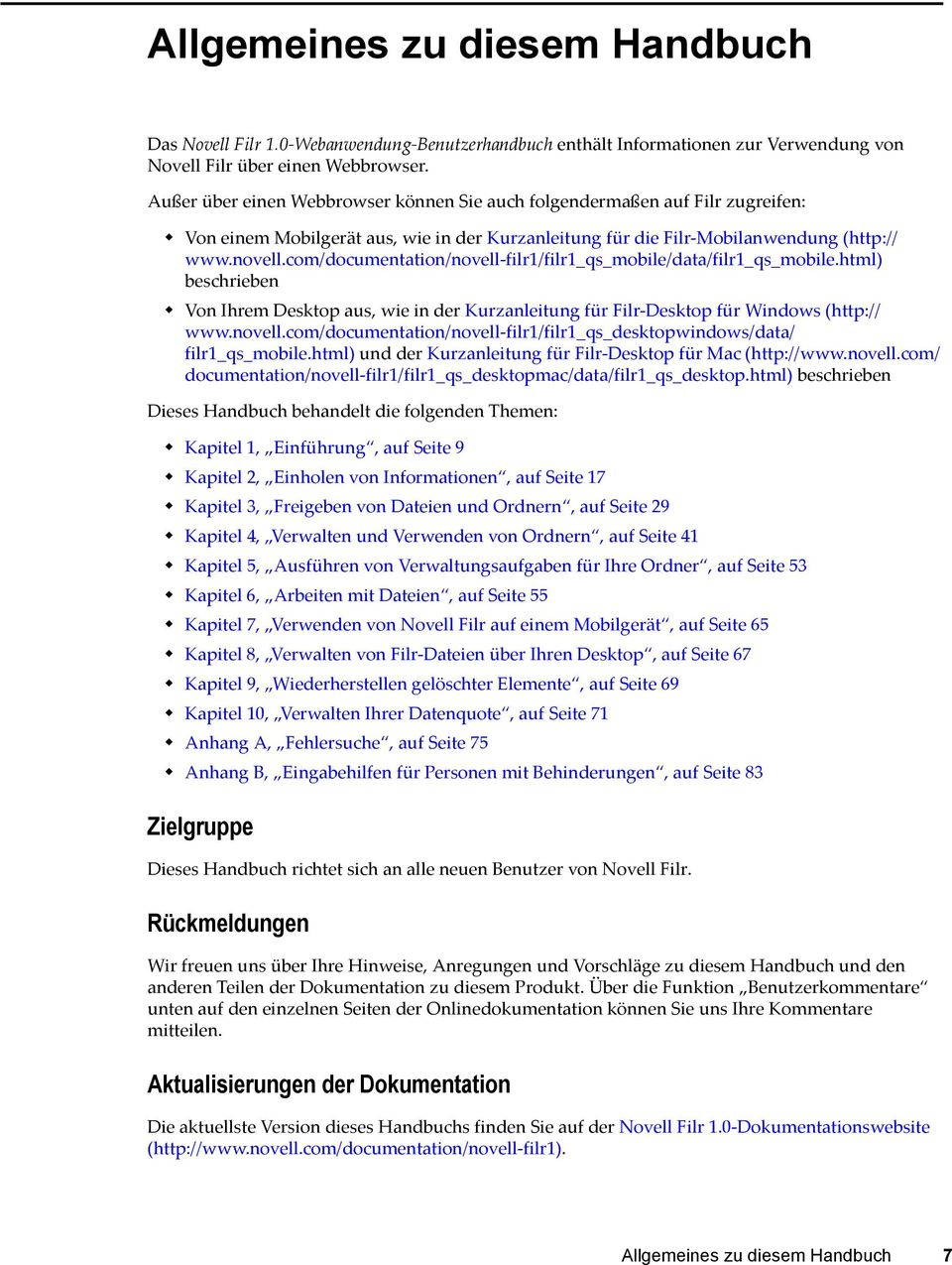 com/documentation/novell-filr1/filr1_qs_mobile/data/filr1_qs_mobile.html) beschrieben Von Ihrem Desktop aus, wie in der Kurzanleitung für Filr-Desktop für Windows (http:// www.novell.com/documentation/novell-filr1/filr1_qs_desktopwindows/data/ filr1_qs_mobile.