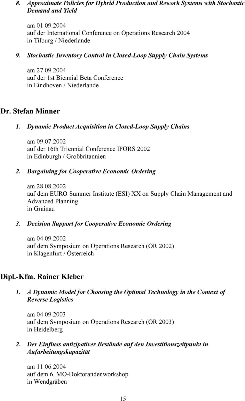 Dynamic Product Acquisition in Closed-Loop Supply Chains am 09.07.2002 auf der 16th Triennial Conference IFORS 2002 in Edinburgh / Großbritannien 2. Bargaining for Cooperative Economic Ordering am 28.