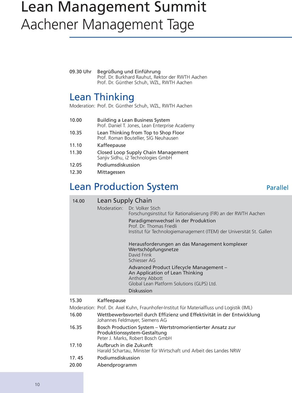 30 Closed Loop Supply Chain Management Sanjiv Sidhu, i2 Technologies GmbH 12.05 Podiumsdiskussion 12.30 Mittagessen Lean Production System 14.00 Lean Supply Chain Moderation: Dr.