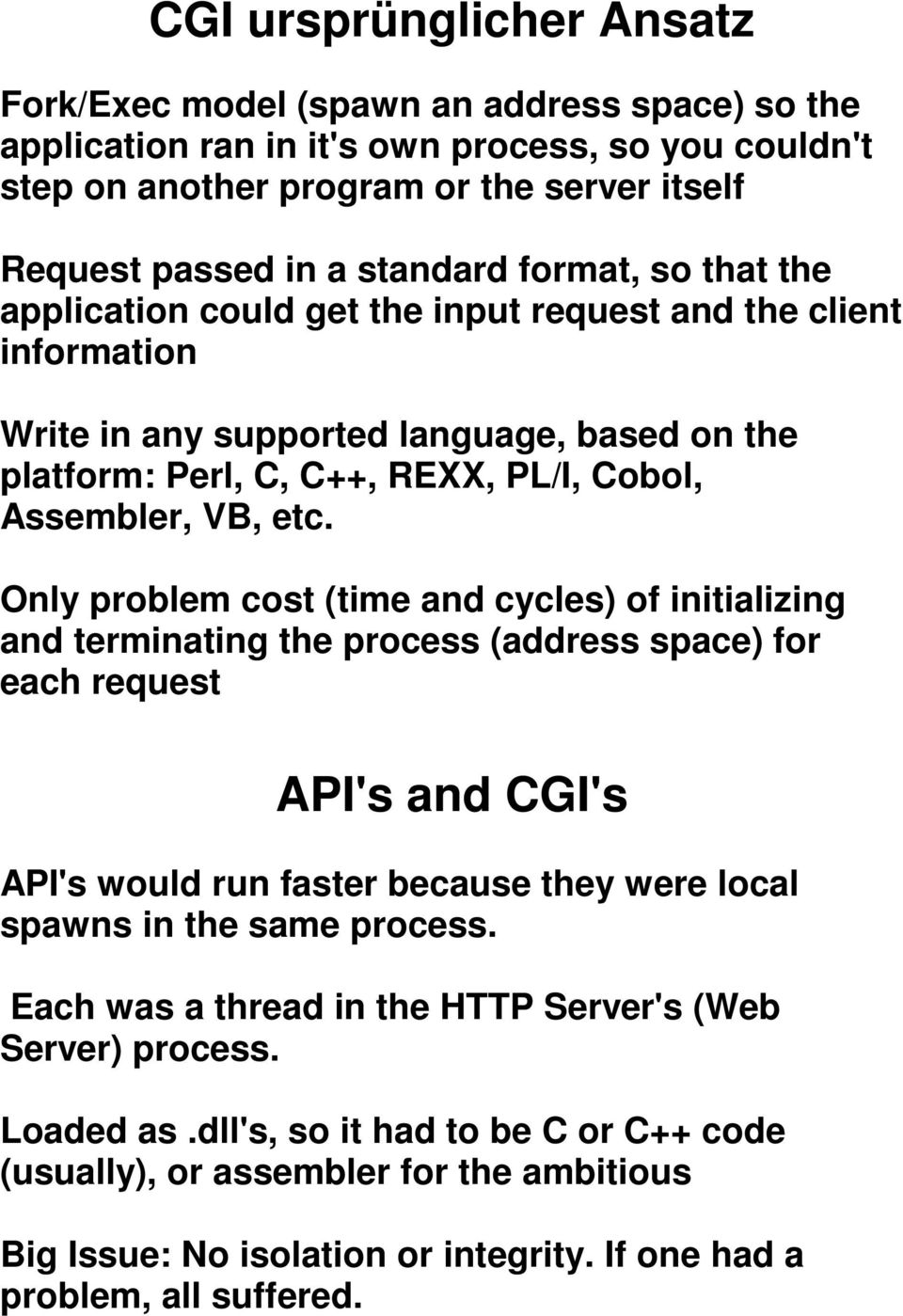 etc. Only problem cost (time and cycles) of initializing and terminating the process (address space) for each request API's and CGI's API's would run faster because they were local spawns in the same