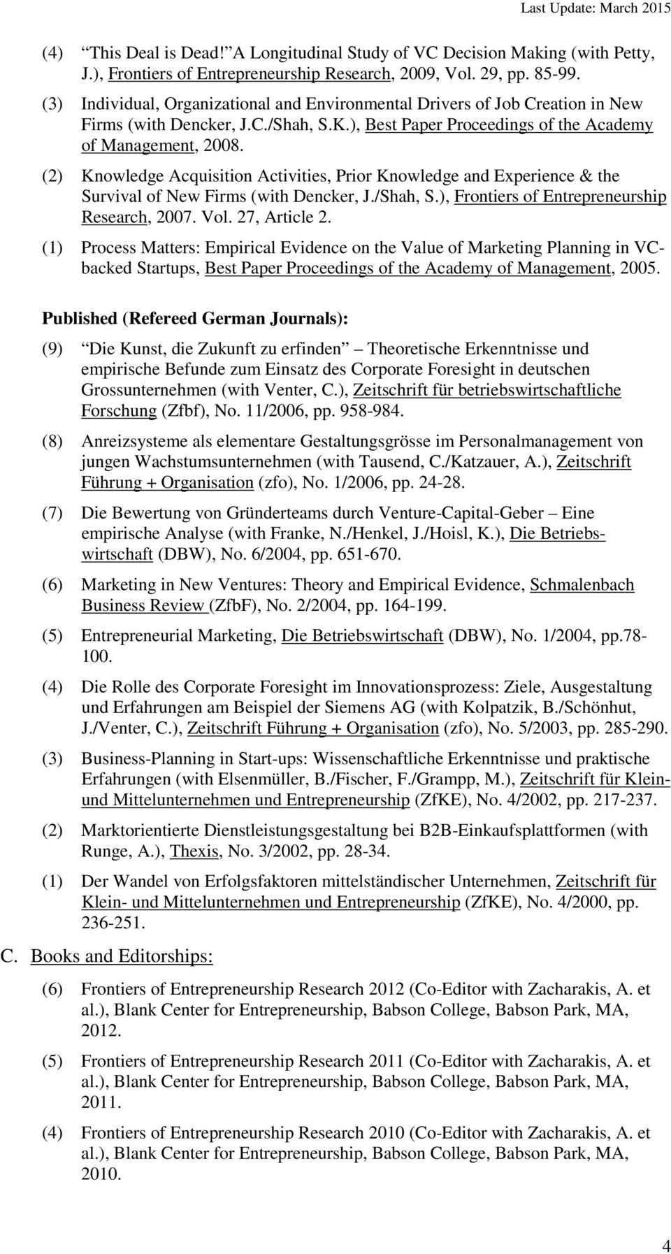 (2) Knowledge Acquisition Activities, Prior Knowledge and Experience & the Survival of New Firms (with Dencker, J./Shah, S.), Frontiers of Entrepreneurship Research, 2007. Vol. 27, Article 2.