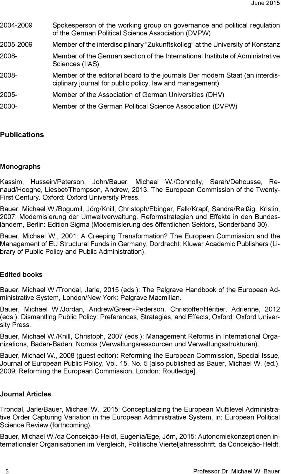 interdisciplinary journal for public policy, law and management) 2005- Member of the Association of German Universities (DHV) 2000- Member of the German Political Science Association (DVPW)