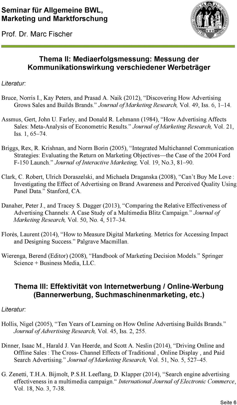 Lehmann (1984), How Advertising Affects Sales: Meta-Analysis of Econometric Results. Journal of Marketing Research, Vol. 21, Iss. 1, 65 74. Briggs, Rex, R.