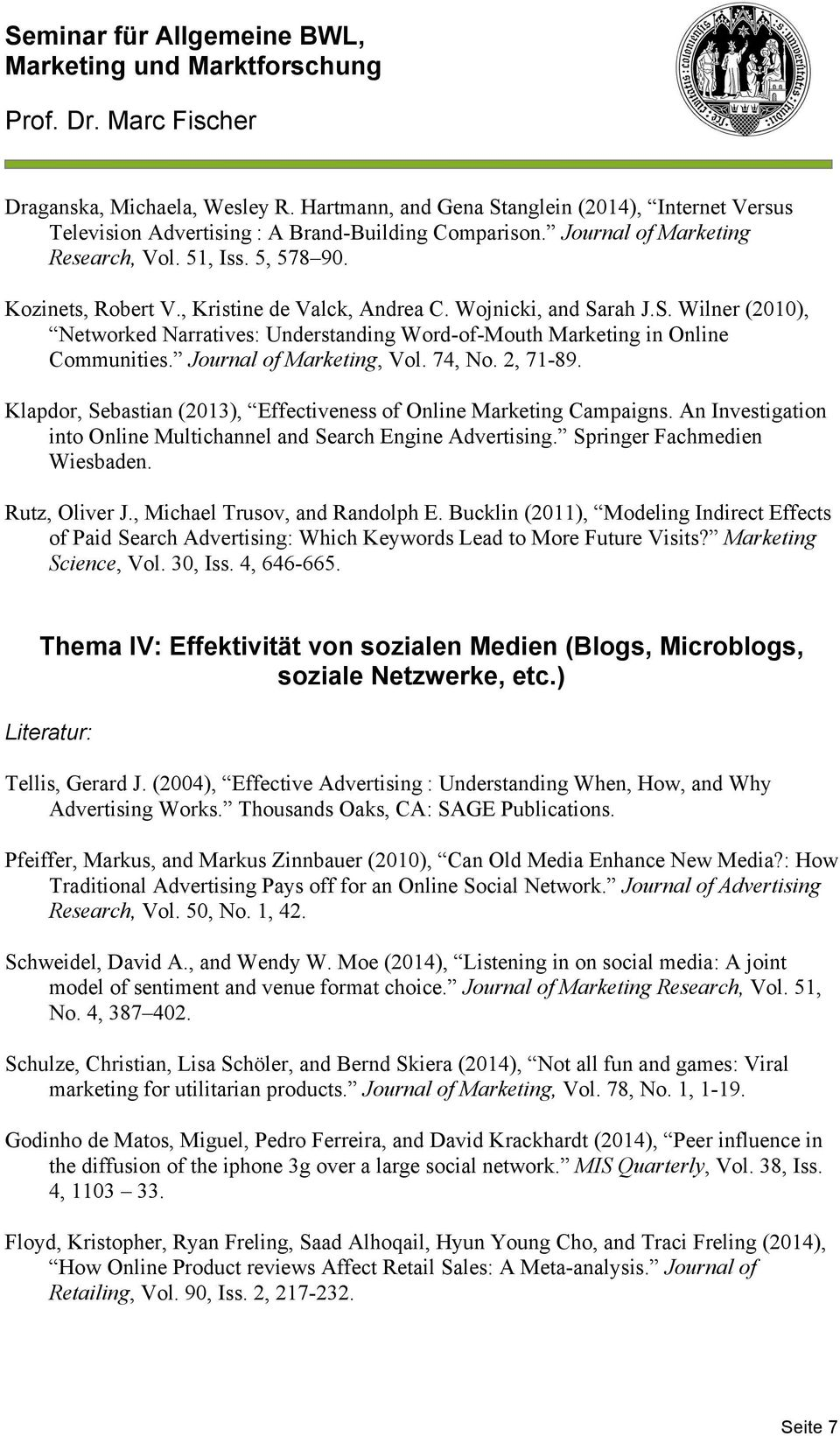 74, No. 2, 71-89. Klapdor, Sebastian (2013), Effectiveness of Online Marketing Campaigns. An Investigation into Online Multichannel and Search Engine Advertising. Springer Fachmedien Wiesbaden.