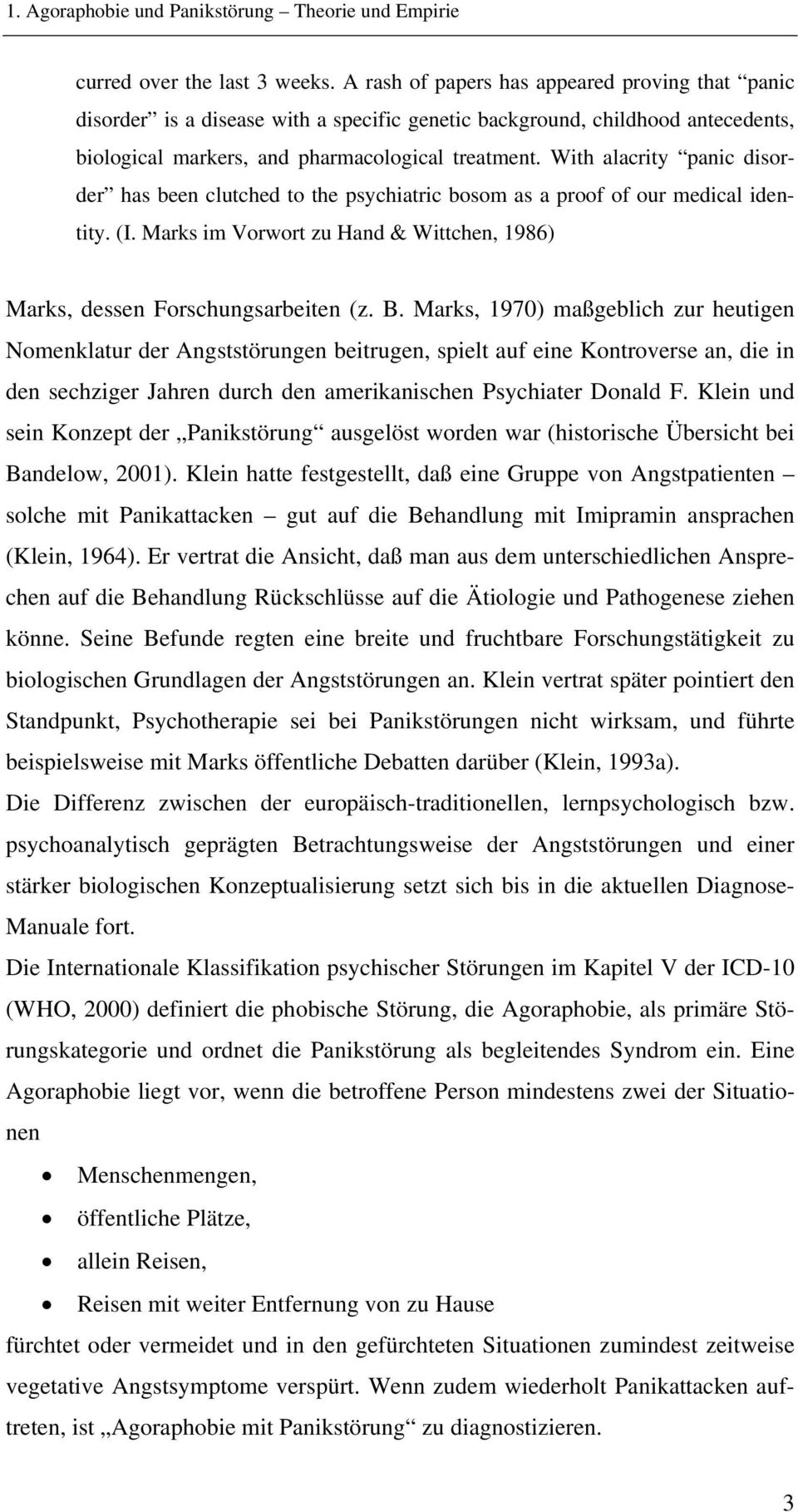 With alacrity panic disorder has been clutched to the psychiatric bosom as a proof of our medical identity. (I. Marks im Vorwort zu Hand & Wittchen, 1986) Marks, dessen Forschungsarbeiten (z. B.