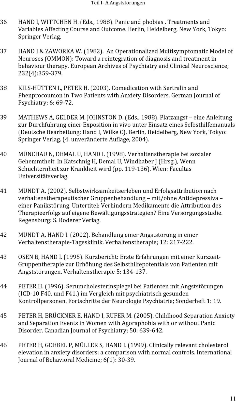 European Archives of Psychiatry and Clinical Neuroscience; 232(4):359 379. 38 KILS HÜTTEN L, PETER H. (2003). Comedication with Sertralin and Phenprocoumon in Two Patients with Anxiety Disorders.
