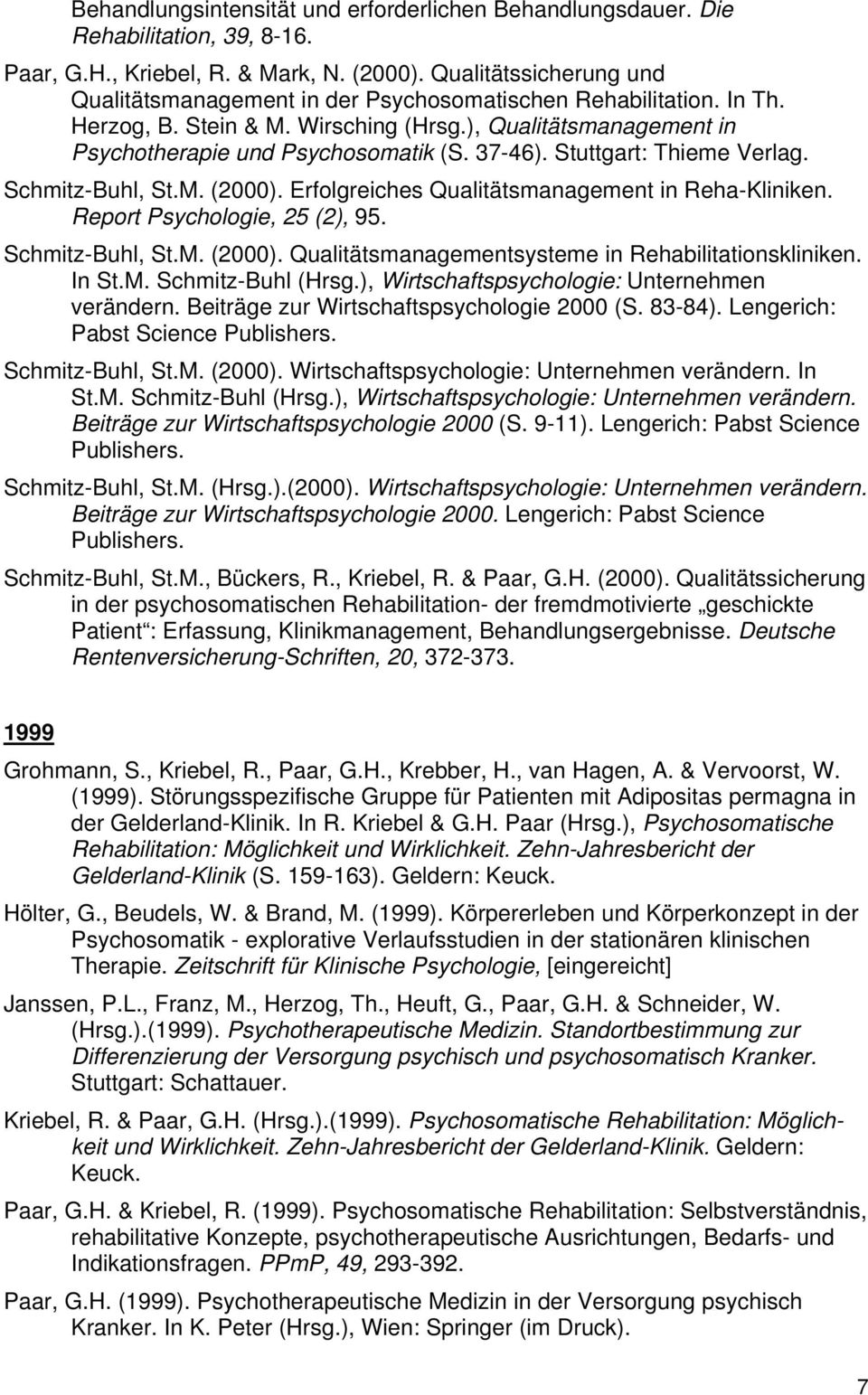 Stuttgart: Thieme Verlag. Schmitz-Buhl, St.M. (2000). Erfolgreiches Qualitätsmanagement in Reha-Kliniken. Report Psychologie, 25 (2), 95. Schmitz-Buhl, St.M. (2000). Qualitätsmanagementsysteme in Rehabilitationskliniken.