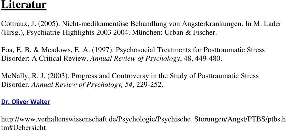 Annual Review of Psychology, 48, 449-480. McNally, R. J. (2003). Progress and Controversy in the Study of Posttraumatic Stress Disorder.