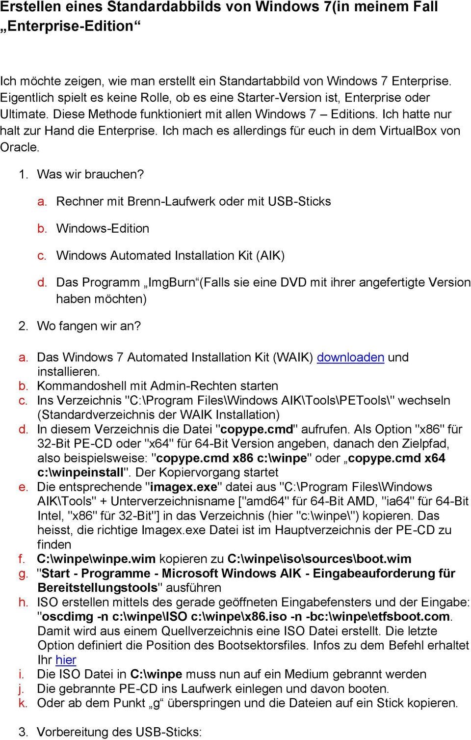 Ich mach es allerdings für euch in dem VirtualBox von Oracle. 1. Was wir brauchen? a. Rechner mit Brenn-Laufwerk oder mit USB-Sticks b. Windows-Edition c. Windows Automated Installation Kit (AIK) d.