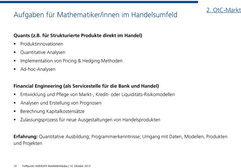 für Strukturierte Produkte direkt im Handel) Produktinnovationen Quantitative Analysen Implementation von Pricing & Hedging Methoden Ad-hoc-Analysen