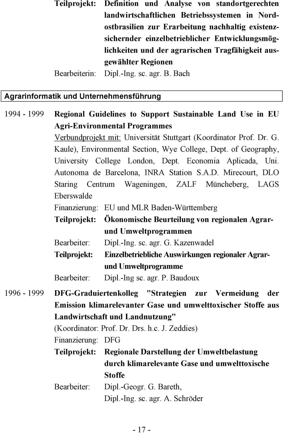 Bach Agrarinformatik und Unternehmensführung 1994-1999 Regional Guidelines to Support Sustainable Land Use in EU Agri-Environmental Programmes Verbundprojekt mit: Universität Stuttgart (Koordinator