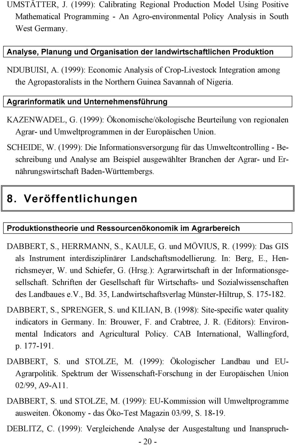 (1999): Economic Analysis of Crop-Livestock Integration among the Agropastoralists in the Northern Guinea Savannah of Nigeria. Agrarinformatik und Unternehmensführung KAZENWADEL, G.