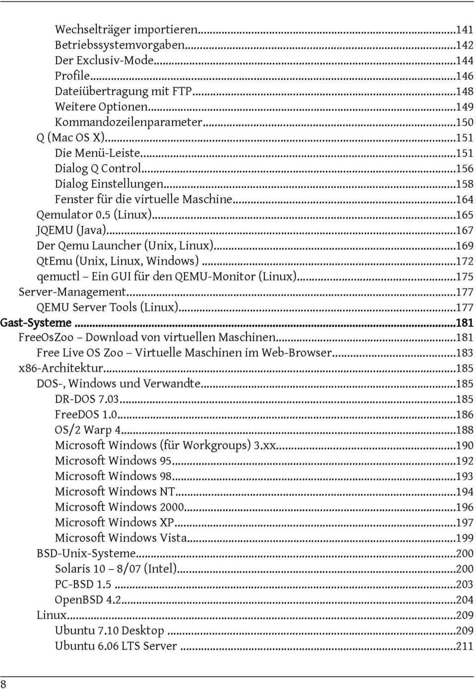 ..169 QtEmu (Unix, Linux, Windows)...172 qemuctl Ein GUI für den QEMU-Monitor (Linux)...175 Server-Management...177 QEMU Server Tools (Linux)...177 Gast-Systeme.
