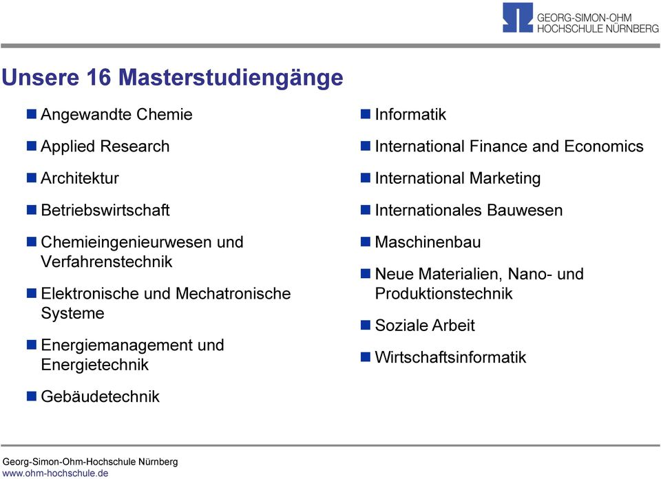Energietechnik Informatik International Finance and Economics International Marketing Internationales