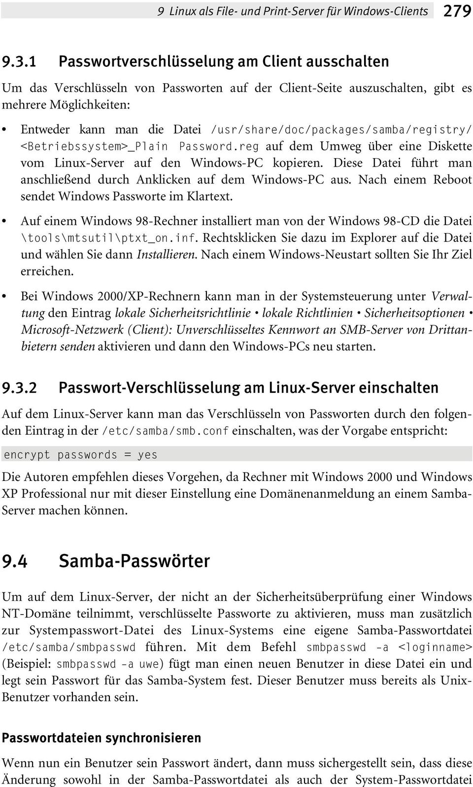 /usr/share/doc/packages/samba/registry/ <Betriebssystem>_Plain Password.reg auf dem Umweg über eine Diskette vom Linux-Server auf den Windows-PC kopieren.