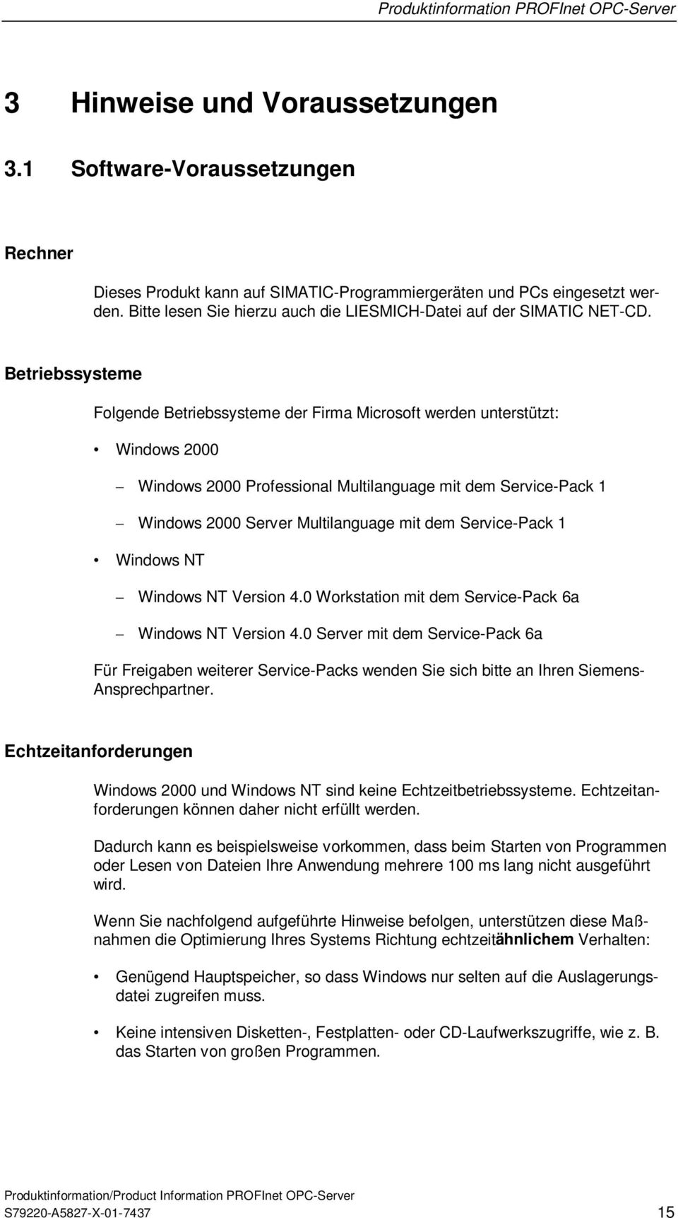 Betriebssysteme Folgende Betriebssysteme der Firma Microsoft werden unterstützt: Windows 2000 Windows 2000 Professional Multilanguage mit dem Service-Pack 1 Windows 2000 Server Multilanguage mit dem