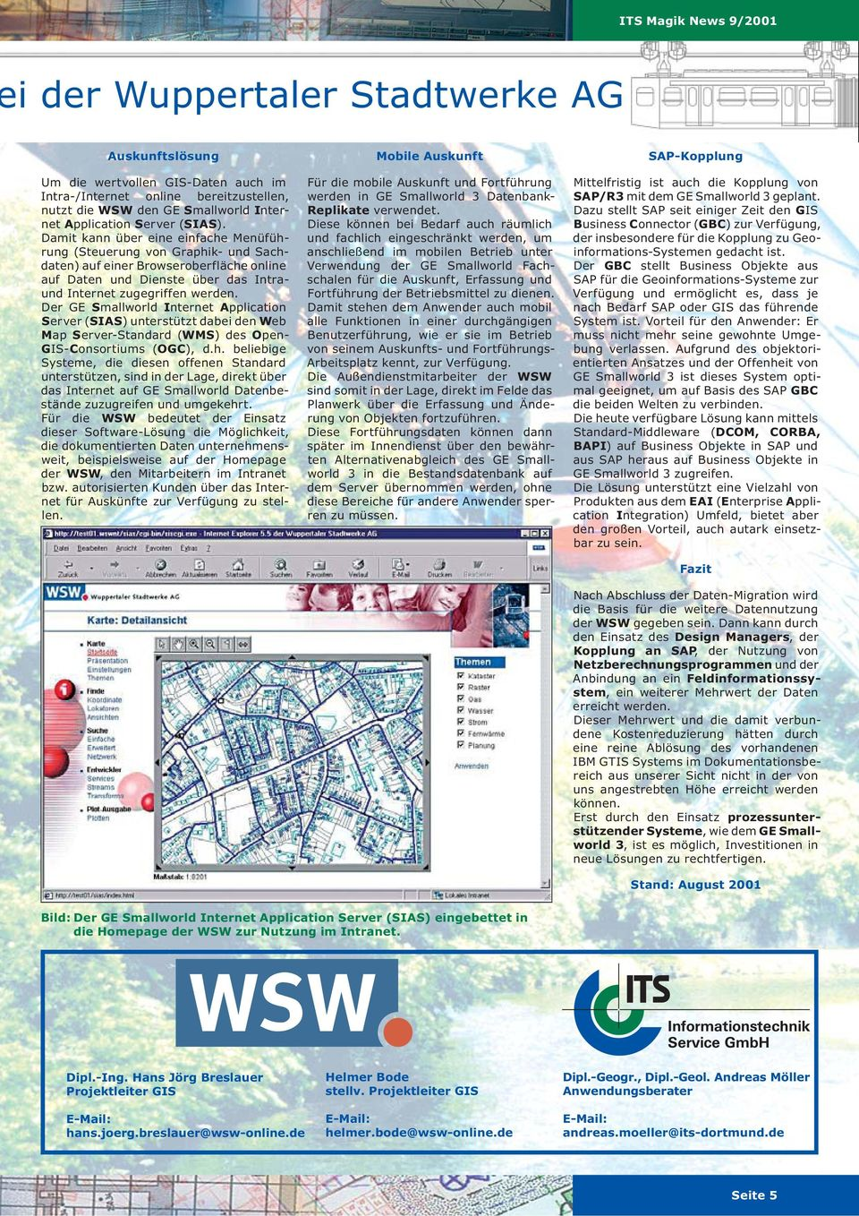 Der GE Smallworld Internet Application Server (SIAS) unterstützt dabei den Web Map Server-Standard (WMS) des Open- GIS-Consortiums (OGC), d.h.