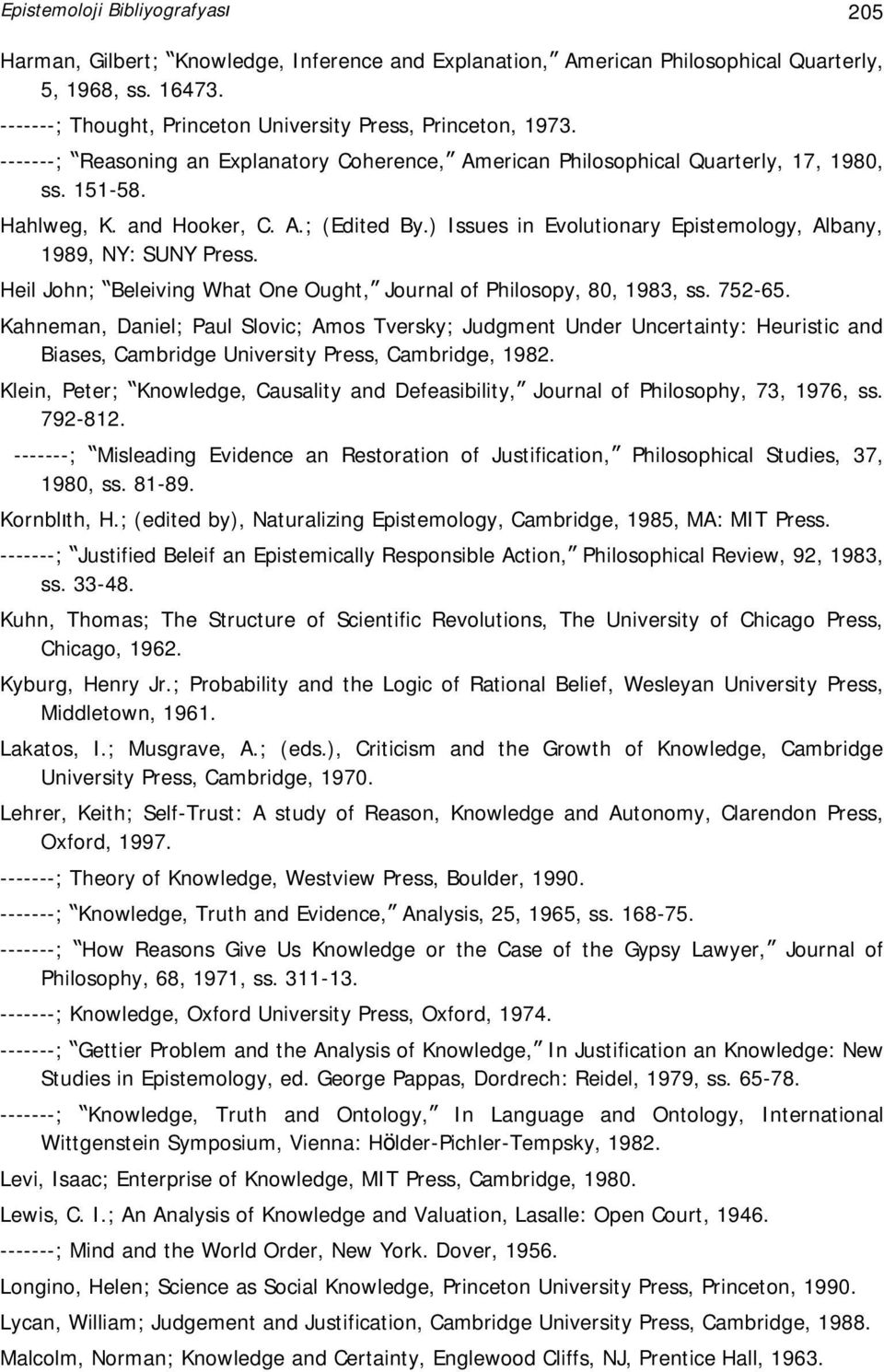 ) Issues in Evolutionary Epistemology, Albany, 1989, NY: SUNY Press. Heil John; Beleiving What One Ought, Journal of Philosopy, 80, 1983, ss. 752-65.