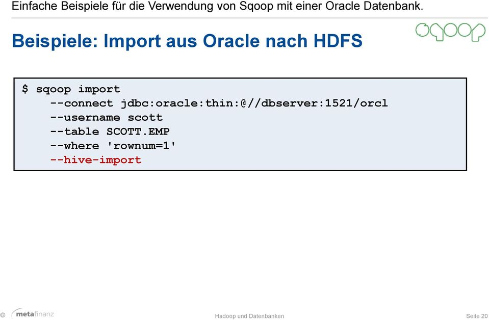 Beispiele: Import aus Oracle nach HDFS $ sqoop import --connect