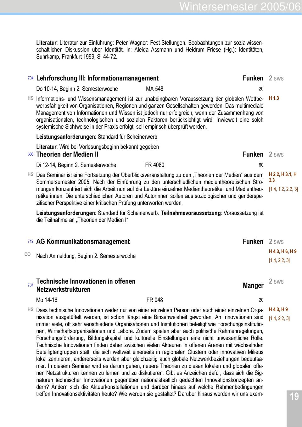 704 Lehrforschung III: Informationsmanagement Funken 2 sws Do 10-14, Beginn 2.