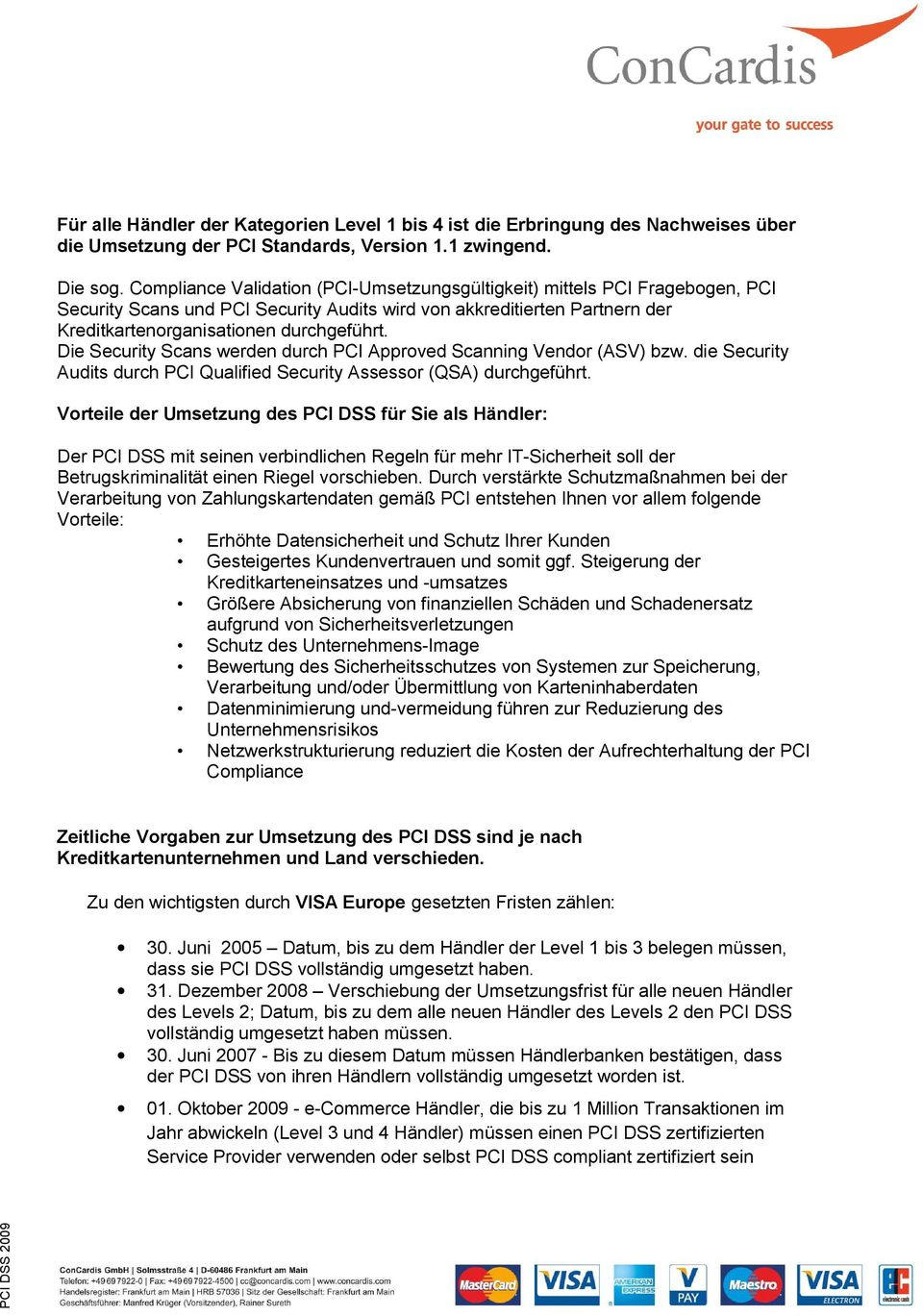 Die Security Scans werden durch PCI Approved Scanning Vendor (ASV) bzw. die Security Audits durch PCI Qualified Security Assessor (QSA) durchgeführt.