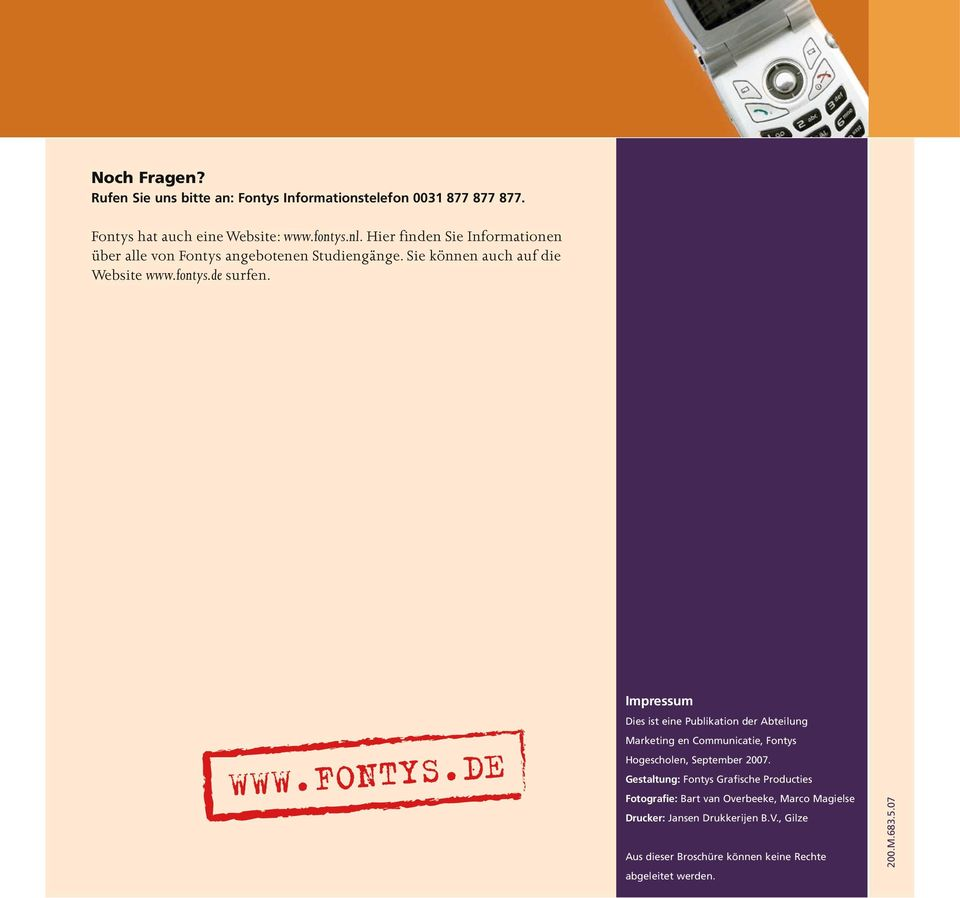 DE Impressum Dies ist eine Publikation der Abteilung Marketing en Communicatie, Fontys Hogescholen, September 2007.