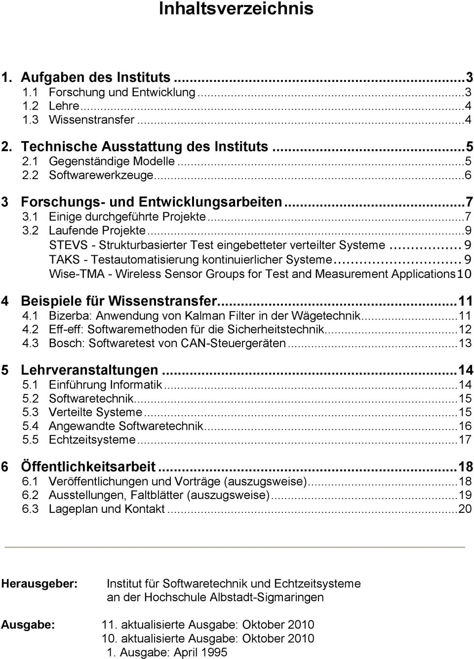.. 9 TAKS - Testautomatisierung kontinuierlicher Systeme... 9 Wise-TMA - Wireless Sensor Groups for Test and Measurement Applications 10 4 Beispiele für Wissenstransfer... 11 4.