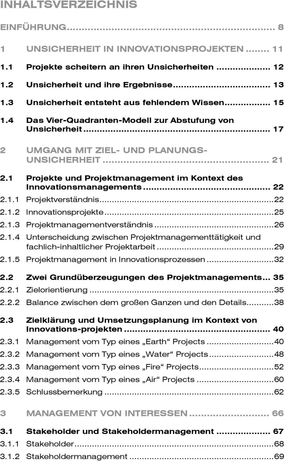 1 Projekte und Projektmanagement im Kontext des Innovationsmanagements... 22 2.1.1 Projektverständnis... 22 2.1.2 Innovationsprojekte... 25 2.1.3 Projektmanagementverständnis... 26 2.1.4 Unterscheidung zwischen Projektmanagementtätigkeit und fachlich-inhaltlicher Projektarbeit.