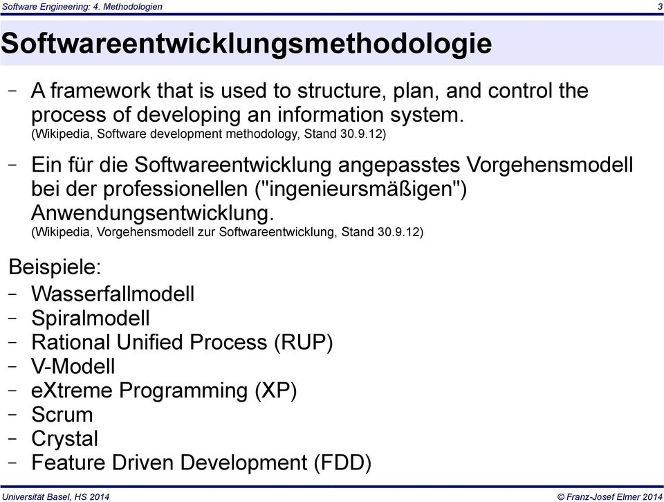 system. (Wikipedia, Software development methodology, Stand 30.9.