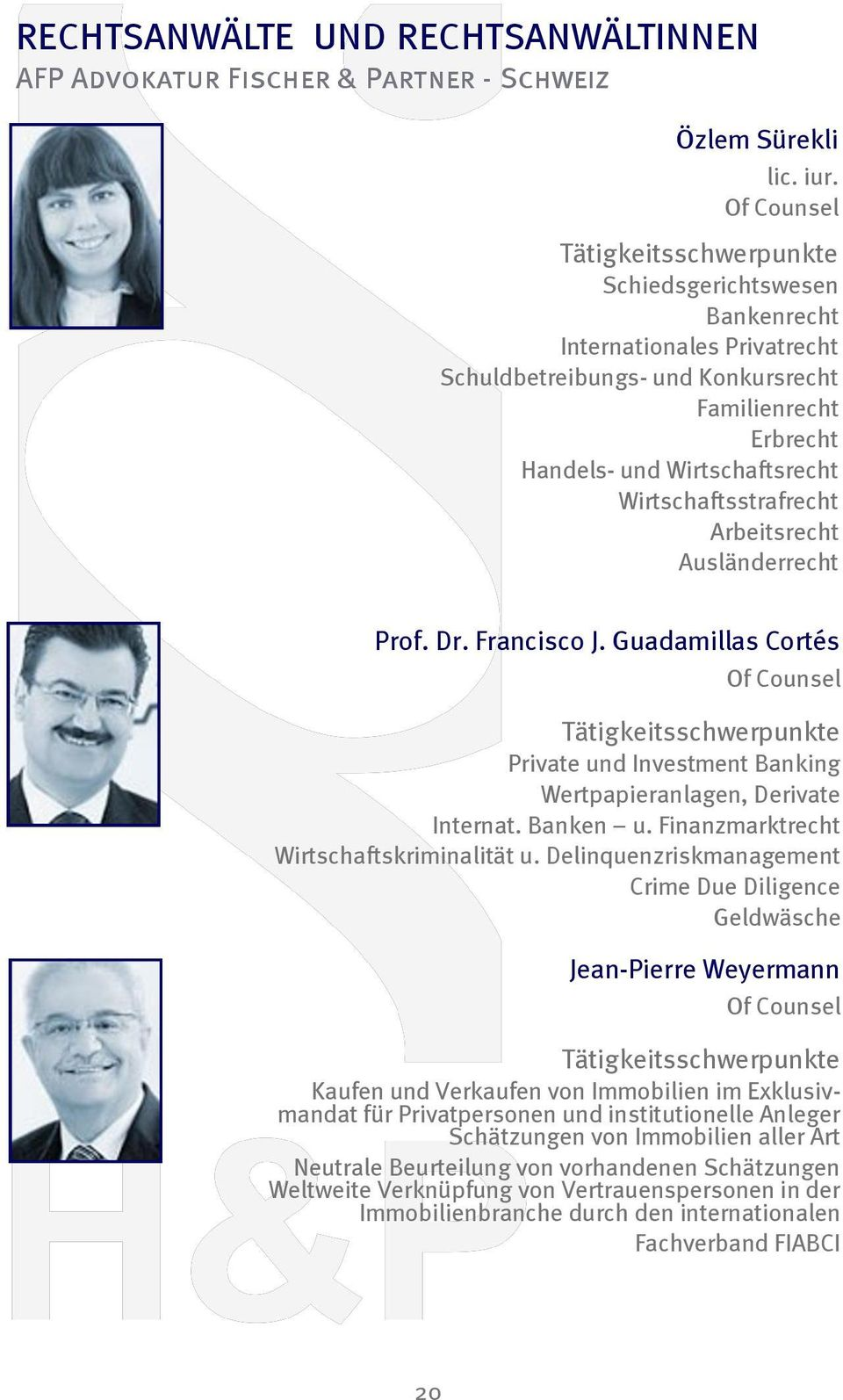 Prof. Dr. Francisco J. Guadamillas Cortés Of Counsel Private und Investment Banking Wertpapieranlagen, Derivate Internat. Banken u. Finanzmarktrecht Wirtschaftskriminalität u.