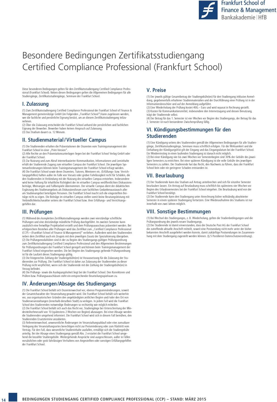 Zulassung (1) Zum Zertifikatsstudiengang Certified Compliance Professional der Frankfurt School of Finance & Management gemeinnützige GmbH (im Folgenden Frankfurt School ) kann zugelassen werden, wer
