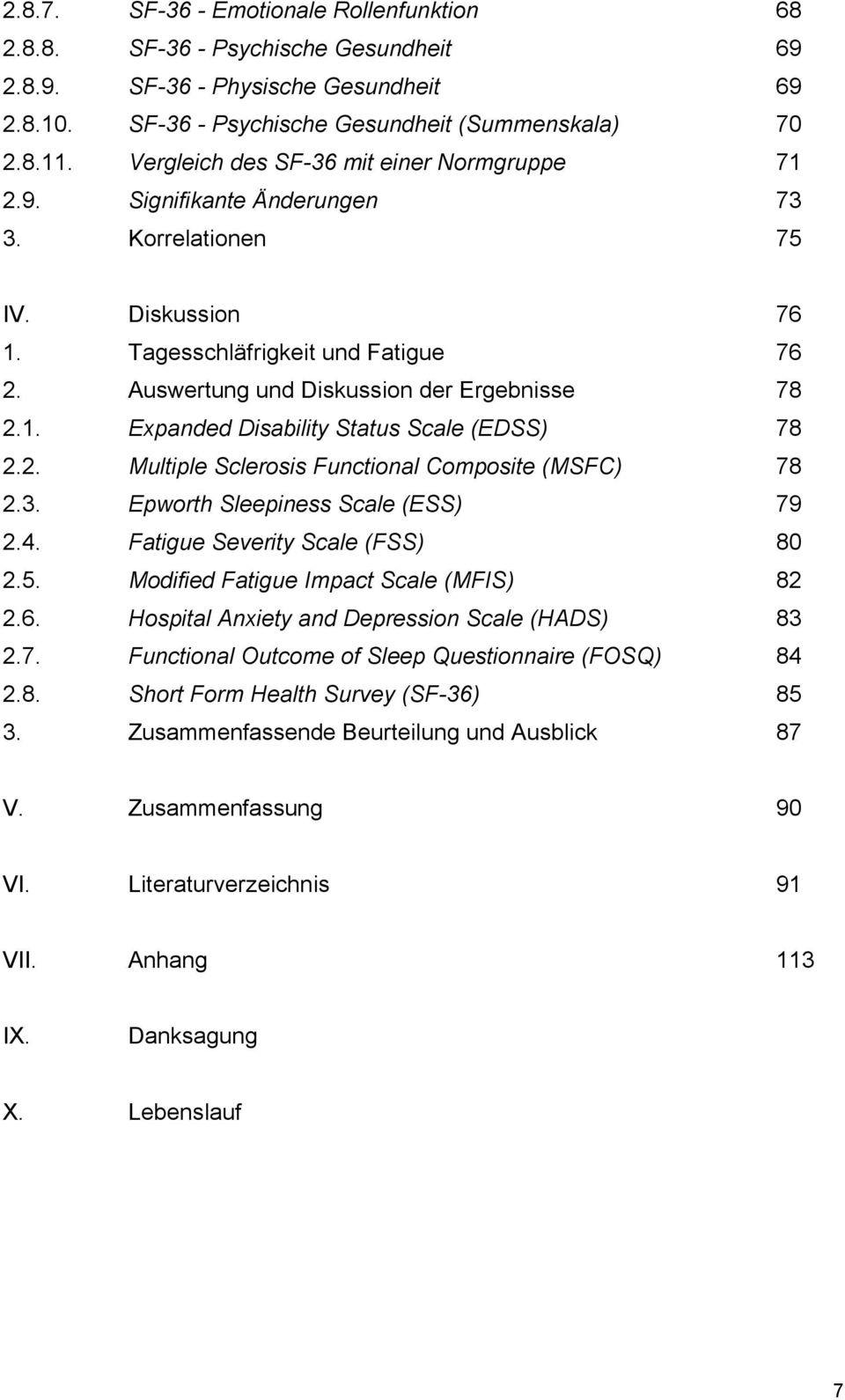 1. Expanded Disability Status Scale (EDSS) 78 2.2. Multiple Sclerosis Functional Composite (MSFC) 78 2.3. Epworth Sleepiness Scale (ESS) 79 2.4. Fatigue Severity Scale (FSS) 80 2.5.